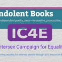 Thrilled to announce Intersex lit project with IC4E and Indolent Books!